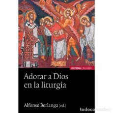 Libros: ADORAR A DIOS EN LA LITURGIA (ALFONSO BERLANGA) EUNSA 2015. Lote 183015702