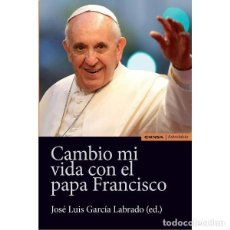 Libros: CAMBIÓ MI VIDA CON EL PAPA FRANCISCO (J.L. GARCÍA LABRADO) EUNSA 2016. Lote 183683837