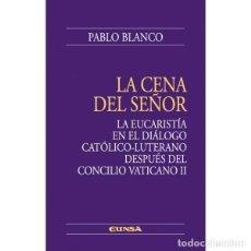 Libros: LA CENA DEL SEÑOR (PABLO BLANCO) EUNSA 2009. Lote 183690537