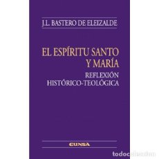 Libros: EL ESPÍRITU SANTO Y MARÍA . REFLEXIÓN HISTÓRICO-TEOLÓGICA (BASTERO DE ELEIZALDE) EUNSA 2010. Lote 187374266