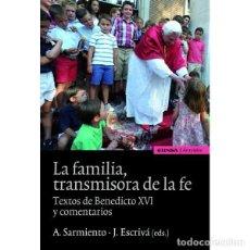 Libros: LA FAMILIA TRANSMISORA DE LA FE . TEXTOS DE BENEDICTO XVI. Lote 187613093