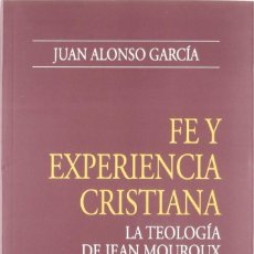 Libros: FE Y EXPERIENCIA CRISTIANA . LA TEOLOGÍA DE JEAN MOUROUX (JUAN ALONSO GARCÍA) EUNSA 2002. Lote 187955882
