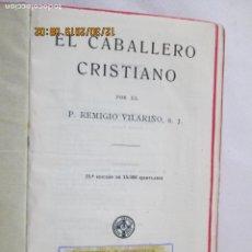 Libros: EL CABALLERO CRISTIANO - P. REMIGIO VILARIÑO - EL MENSAJERO DEL CORAZÓN DE JESÚS - 1944.. Lote 189625240