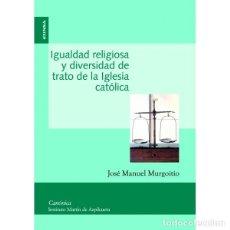 Libros: IGUALDAD RELIGIOSA Y DIVERSIDAD DE TRATO DE LA IGLESIA CATÓLICA (J-M- MURGOITIO) EUNSA 2008. Lote 189836153