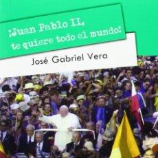 Libros: JUAN PABLO II, TE QUIERE TODO EL MUNDO (JOSÉ GABRIEL VERA) EUNSA 2014. Lote 191686186