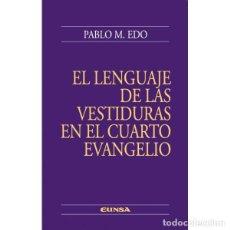 Libros: EL LENGUAJE DE LAS VESTIDURAS EN EL CUARTO EVANGELIO (PABLO EDO) EUNSA 2009. Lote 192699006