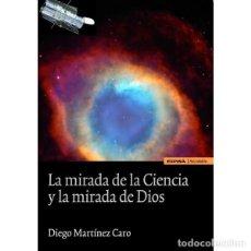 Libros: LA MIRADA DE LA CIENCIA Y LA MIRADA DE DIOS (DIEGO MARTÍNEZ CARO) EUNSA 2011. Lote 193296851