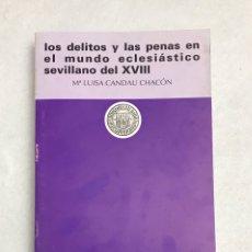 """Libros: LIBRO. SEVILLA. """"LOS DELITOS Y LAS PENAS EN EL MUNDO ECLESIÁSTICO SEVILLANO DEL XVIII"""". Lote 193973828"""