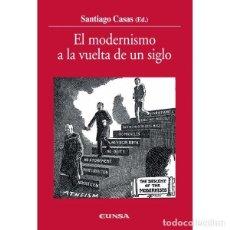 Libros: EL MODERNISMO A LA VUELTA DE UN SIGLO (SANTIAGO CASAS, ED.) EUNSA 2008. Lote 194281796