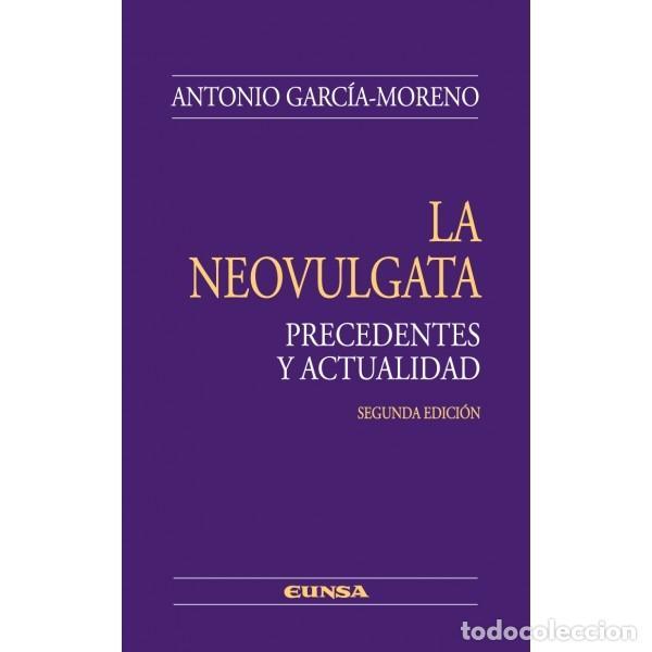 LA NEOVULGATA. PRECEDENTES Y ACTUALIDAD (ANTONIO GARCÍA MORENO) EUNSA 2011 (Libros Nuevos - Humanidades - Religión)