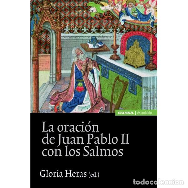 LA ORACIÓN DE JUAN PABLO II CON LOS SALMOS (GLORIA HERAS) EUNSA 2011 (Libros Nuevos - Humanidades - Religión)