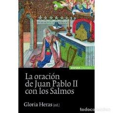 Libros: LA ORACIÓN DE JUAN PABLO II CON LOS SALMOS (GLORIA HERAS) EUNSA 2011. Lote 194321658
