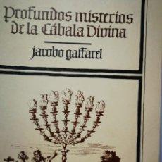Libros: PROFUNDOS MISTERIOS DE LA CABALA DIVINA. JACOBO GAFFAREL. Lote 197136371