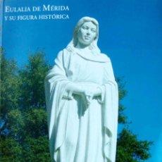Libros: EULALIA DE MÉRIDA Y SU FIGURA HISTÓRICA. Lote 197724905