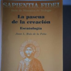 Libri: LA PASCUA DE LA CREACIÓN- ESCATOLOGIA. JUAN L. RUIZ DE LA PEÑA. Lote 198296277