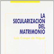 Libros: LA SECULARIZACIÓN DEL MATRIMONIO (L. CRESPO DE MIGUEL) EUNSA 1992. Lote 202250998