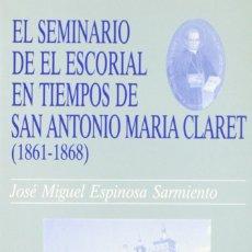 Libros: EL SEMINARIO DE EL ESCORIAL EN TIEMPOS DE SAN ANTONIO MARÍA CLARET (ESPINOSA SARMIENTO) EUNSA 1995. Lote 205741030