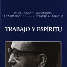 Libros: TRABAJO Y ESPÍRITU. IV SIMPOSIO FE CRISTIANA Y CULTURA CONTEMPORÁNEA - EUNSA 2004. Lote 205819510