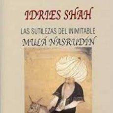 Libros: IDRIES SHAH - LAS SUTILEZAS DEL INIMITABLE MULÁ NASRUDIN. Lote 206449170