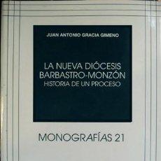 Libros: GRACIA GIMENO, JUAN ANTONIO. LA NUEVA DIÓCESIS BARBASTRO - MONZÓN. HISTORIA DE UN PROCESO. 2001.. Lote 210749237