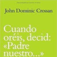 """Libros: CUANDO ORÉIS, DECID: """"PADRE NUESTRO..."""" POR JOHN DOMINIC CROSSAN. Lote 213876460"""