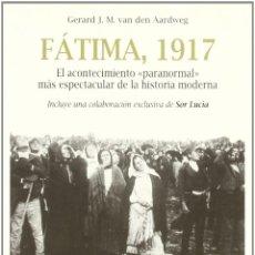 Libros: FÁTIMA, 1917. EL ACONTECIMIENTO PARANORMAL MÁS ESPECTACULAR DE LA HISTORIA MODERNA (VAN DER AARDWEG). Lote 219263611