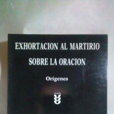 Libros: ORÍGENES. EXHORTACIÓN AL MARTIRIO. SOBRE LA ORACIÓN. EDICIONES SÍGUEME.. Lote 219443447