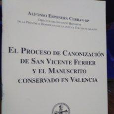 Livres: EL PROCESO DE CANONIZACIÓN DE SAN VICENTE FERRER Y EL MANUSCRITO EN VALENCIA-ALFONSO ESPONERA CERDAN. Lote 220962547