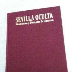 Libros: SEVILLA OCULTA, MONASTERIOS Y CONVENTOS DE CLAUSURA. Lote 222263583
