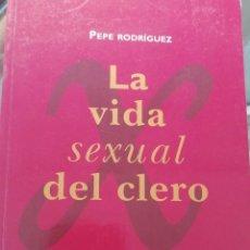 Libros: LA VIDA SEXUAL DEL CLERO DE PEPE RODRÍGUEZ. Lote 225808486