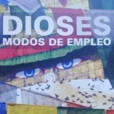 Libros: DIOSES MODO DE EMPLEO. CATÁLOGO DE LA EXPOSICIÓN. Lote 225992656