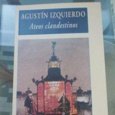 Libros: ATEOS CLANDESTINOS POR AGUSTÍN IZQUIERDO. Lote 226257175