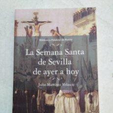 Libros: LA SEMANA SANTA DE SEVILLA DE AYER A HOY. Lote 228345520