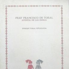 Libros: FRAY FRANCISCO DE TORAL. APÓSTOL DE LAS INDIAS. ENRIQUE TORAL PEÑARANDA. Lote 240992510