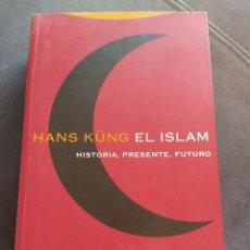 Libros: EL ISLAM. HISTORIA, PRESENTE Y FUTURO, DE HANS KÜNG. Lote 243404435