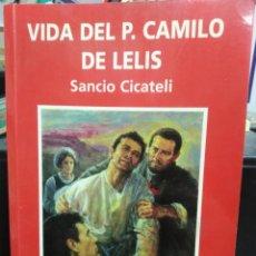 Libros: VIDA DEL P.CAMILO DE LELIS-SANCIO CICATELI-2001. Lote 243809025