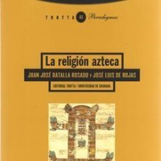 Libros: LA RELIGIÓN AZTECA. JUAN JOSÉ BATALLA ROSADO, JOSÉ LUIS DE ROJAS. Lote 246739290