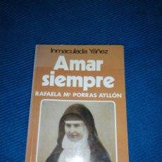 Libros: AMAR SIEMPRE, RAFAELA M° PORRAS AYLLON, INMACULADA YANEZ, BAC POPULAR.. Lote 247393150