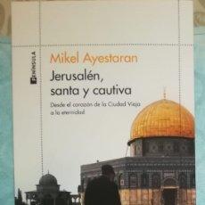 Libros: JERUSALÉN, SANTA Y CAUTIVA DESDE EL CORAZÓN DE LA CIUDAD VIEJA A LA ETERNIDAD MIKEL AYESTARAN. Lote 252240640