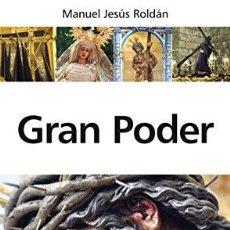Libros: GRAN PODER. HISTORIA, ARTE Y DEVOCIÓN. MANUEL JESÚS ROLDÁN. Lote 252644645