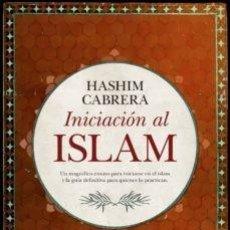 Libros: INICIACIÓN AL ISLAM. HASHIM CABRERA. Lote 252743920