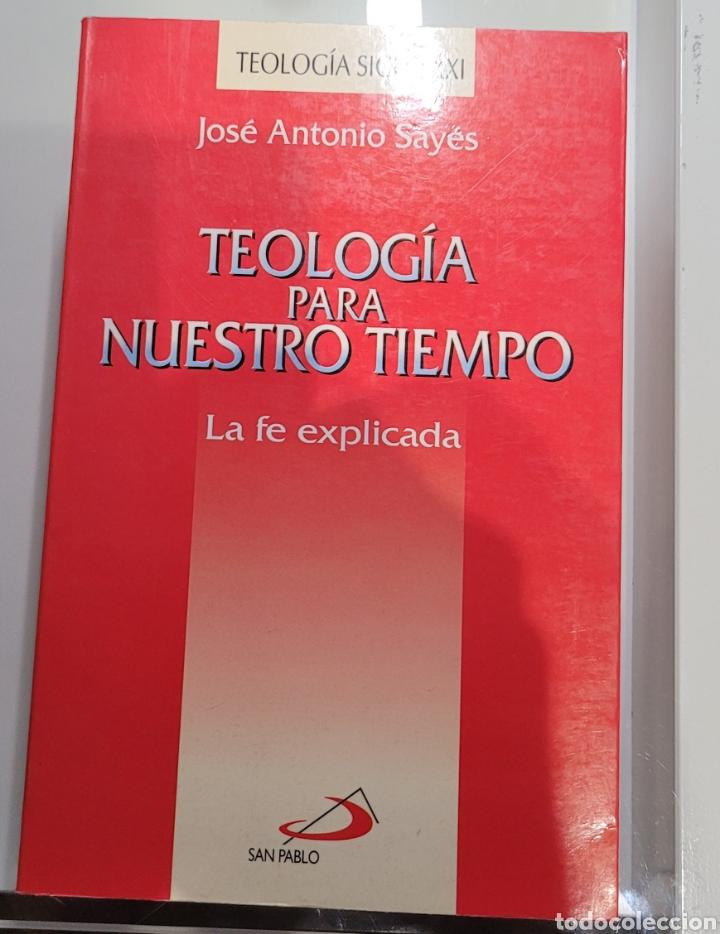 TEOLOGÍA DE NUESTRO TIEMPO. JOSÉ ANTONIO SAYES. (Libros Nuevos - Humanidades - Religión)