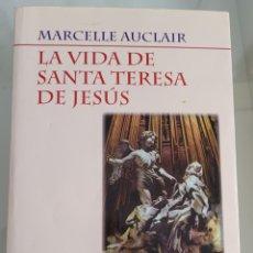 Libros: SANTA TERESA DE JESÚS MARCELE AURCLAIR. Lote 256096010