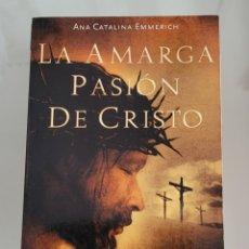 Libros: LA AMARGA PASIÓN DE CRISTO. ANA CATALINA EMERICH. Lote 257391505