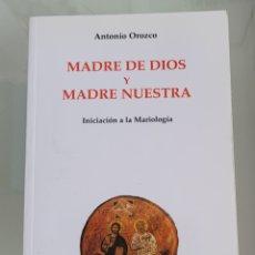 Libros: MADRE DE DIOS Y MADRE NUESTRA. ANTONIO OROZCO.. Lote 257392425