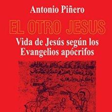 Livres: EL OTRO JESUS: VIDA DE JESUS SEGUN LOS EVANGELIOS APOCRIFOS. ANTONIO PIÑERO. Lote 258984240