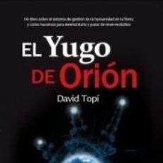 Libros: EL YUGO DE ORIÓN: ENTENDIENDO EL SISTEMA DE GESTIÓN DEL SER HUMANO EN LA TIERRA. Lote 267722839