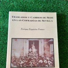 Libros: TRASLADOS Y CAMBIOS DE SEDE EN LAS COFRADÍAS DE SEVILLA. ENRIQUE ESQUIVIAS FRANCO. Lote 289908778