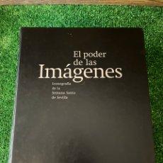 Libros: EL PODER DE LAS IMAGENES. ICONOGRAFÍA DE LA SEMANA SANTA DE SEVILLA. Lote 289910048