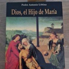 Libros: LIBRO DIOS EL HIJO DE MARIA-PEDRO ANTONIO URBINA. Lote 293586573